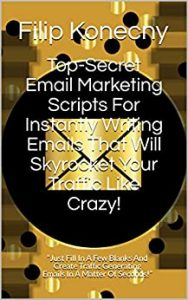 Top-Secret Email Marketing Scripts For Instantly Writing Emails That Will Skyrocket Your Traffic Like Crazy!