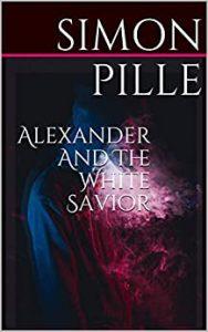Alexander And The White Savior