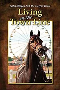 Justin Morgan And The Morgan Horse Living On The Town Line