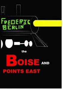 The Boise and Points East by Frederick Berlin