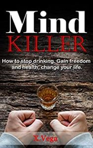 Mind killer- How to Stop Drinking. Gain Freedom and Health, Change Your Life