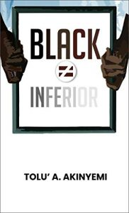 Black ≠ Inferior by Tolu' A. Akinyemi