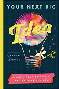 Your Next Big Idea: Improve Your Creativity