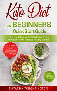 Keto Diet for Beginners Quick Start Guide_The 7-Day Ketogenic Diet Challenge for Fast Weight Loss with Delicious Healthy Recipes