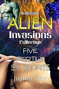 Intimate Alien Invasions Collection: Five fertile SF shorts