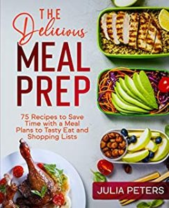 The Delicious Meal Prep_75 Recipes to Save Time with a Meal Plans to Tasty Eat and Shopping Lists